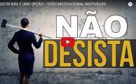 VÍDEO: Desistir não é uma opção!